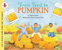 From Seed to Pumpkin (Let's-Read-and-Find-Out Science, Stage 1)