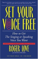 Set Your Voice Free: How To Get The Singing Or Speaking Voice You Want [With CD]