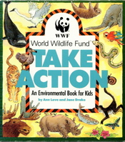 Take Action: An Environmental Book for Kids/World Wildlife Fund