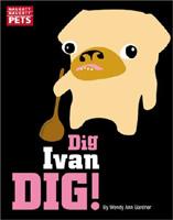 Naughty Naughty Pets: Dig, Ivan Dig! (Naughty Naughty Pets)