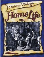 Home Life: Copyright-Free Illustrations for Lovers of History (Historical Etchings)