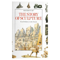 The Story of Sculpture : From prehistory to the present