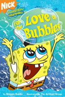 For the Love of Bubbles (Spongebob Squarepants Chapter Books)
