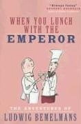 When You Lunch with the Emporer: The Adventures of Ludwig Bemelmans