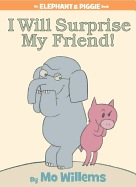 I Will Surprise My Friend! ( Elephant & Piggie Books )